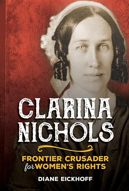 Clarina Nichols: Frontier Crusader for Women's Rights