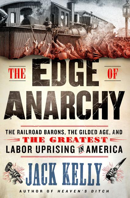 The Edge of Anarchy: The Railroad Barons, the Gilded Age, and the Greatest Labor Uprising in America