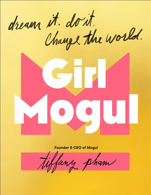 Girl Mogul: Dream It. Do It. Change the World