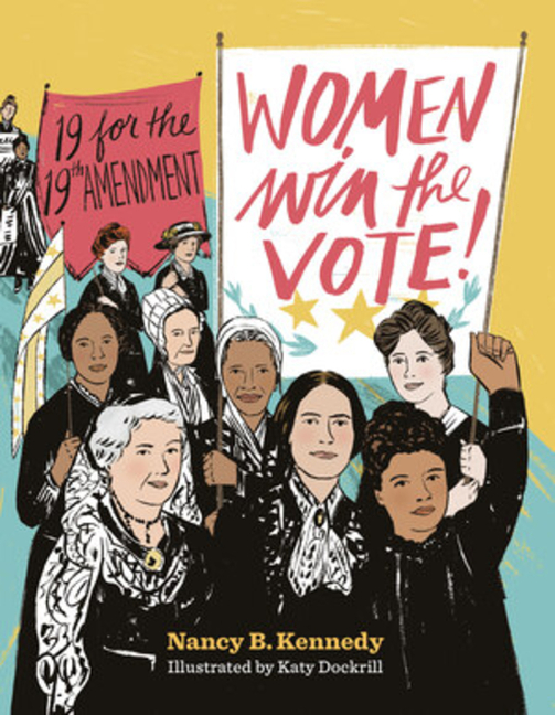 Women Win the Vote!: 19 for the 19th Amendment