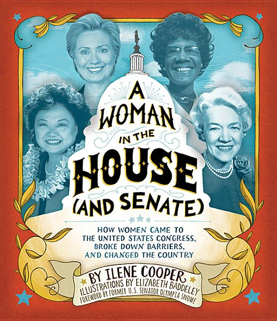 Woman in the House (and Senate): How Women Came to the United States Congress, Broke Down Barriers, and Changed the Country