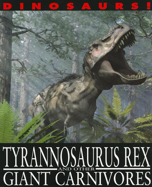 Tyrannosaurus Rex and Other Giant Carnivores