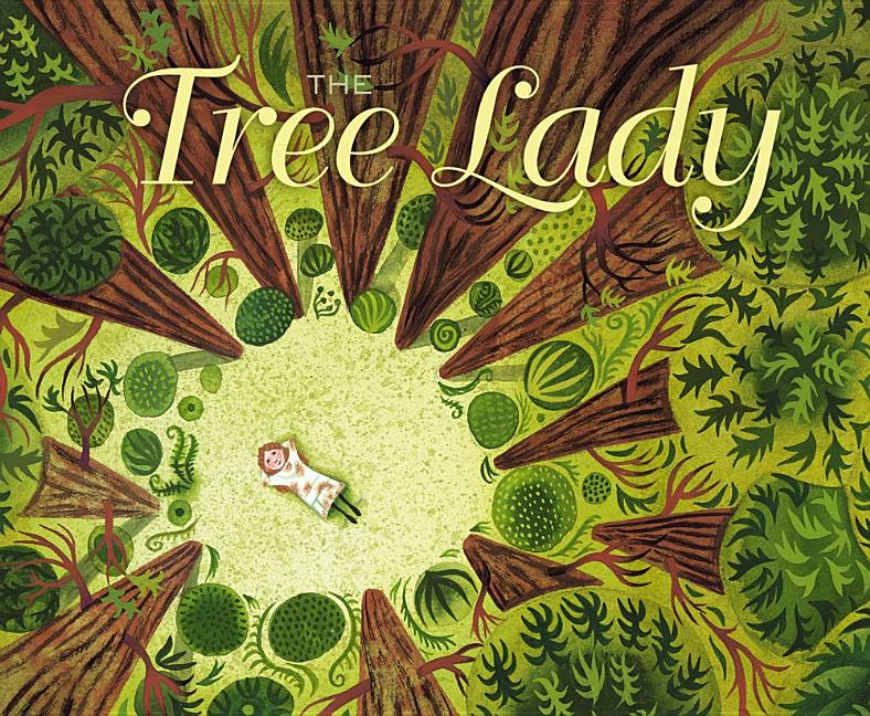 Tree Lady, The: The True Story of How One Tree-Loving Woman Changed a City Forever