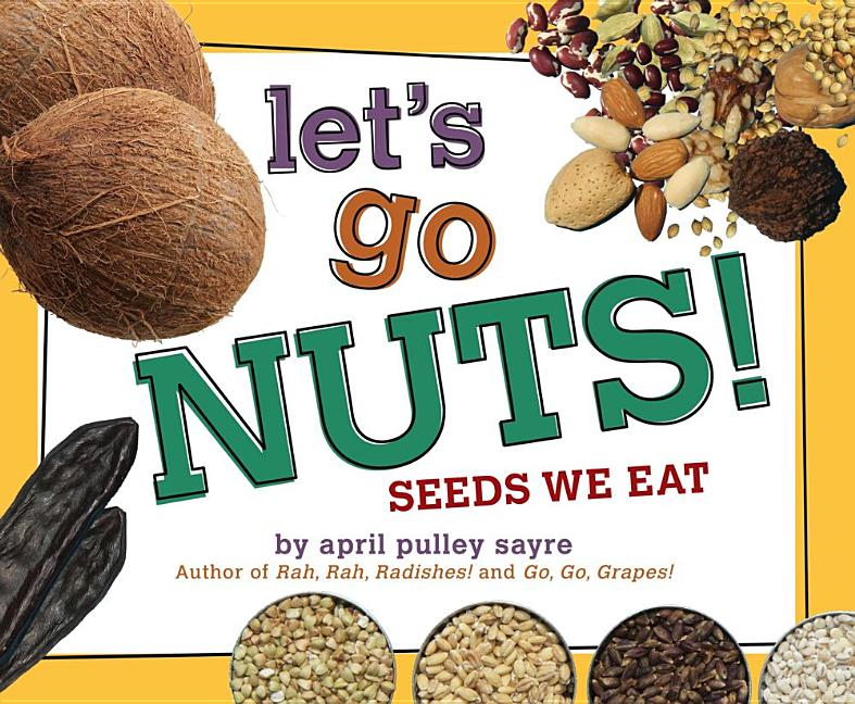 Let's Go Nuts!: Seeds We Eat