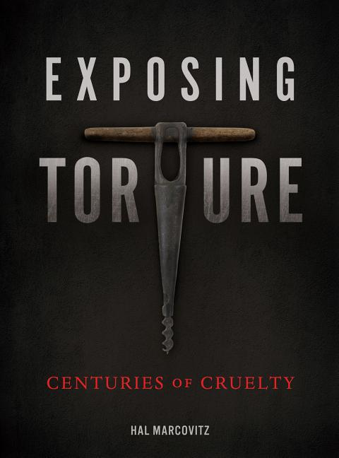 Exposing Torture: Centuries of Cruelty