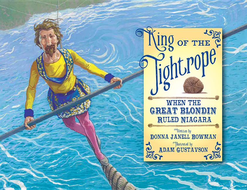 King of the Tightrope: When the Great Blondin Ruled Niagara