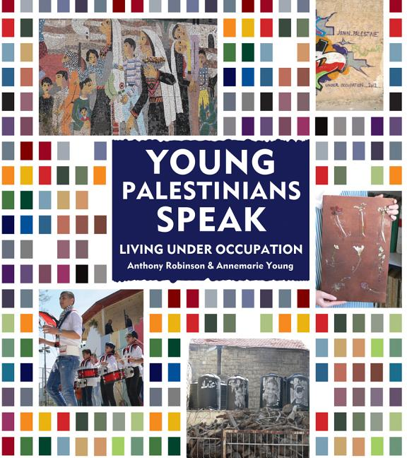 Young Palestinians Speak: Living Under Occupation