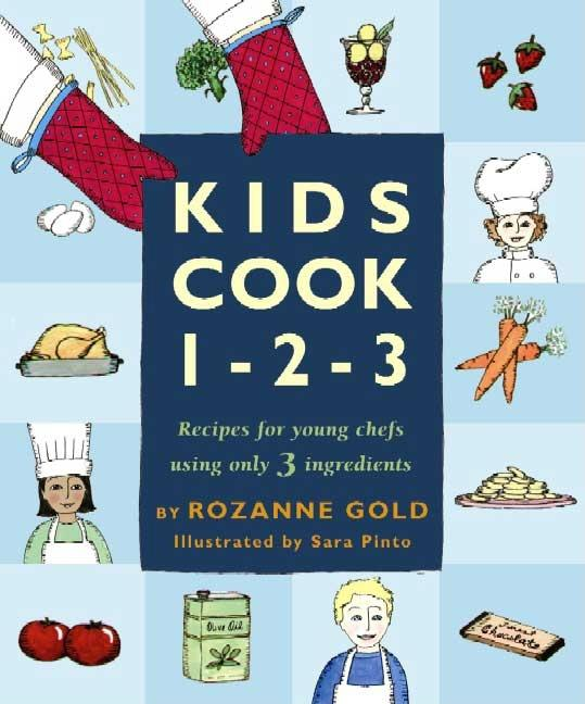 Kids Cook 1-2-3: Recipes for Young Chefs Using Only 3 Ingredients