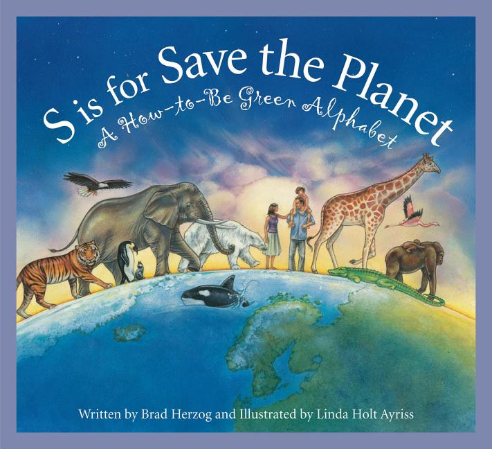 S is for Save the Planet: A How-To-Be Green Alphabet