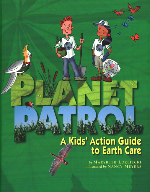Planet Patrol: A Kid's Action Guide to Earth Care