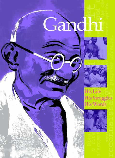 Gandhi: His Life, His Struggles, His Words
