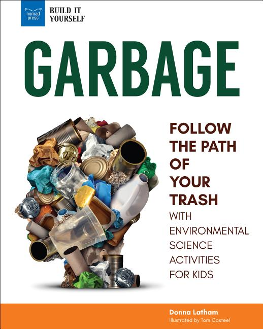 Garbage: Follow the Path of Your Trash with Environmental Science Activities for Kids
