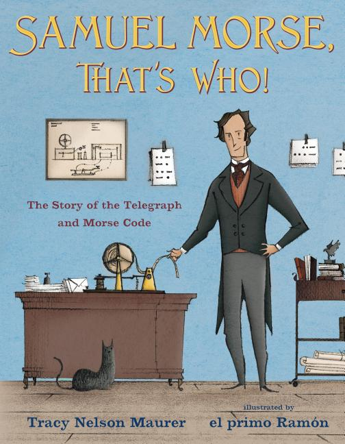 Samuel Morse, That's Who!: The Story of the Telegraph and Morse Code