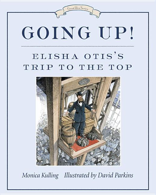 Going Up!: Elisha Otis's Trip to the Top