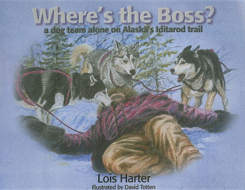 Where's the Boss?: A Dog Team Alone on Alaska's Iditarod Trail