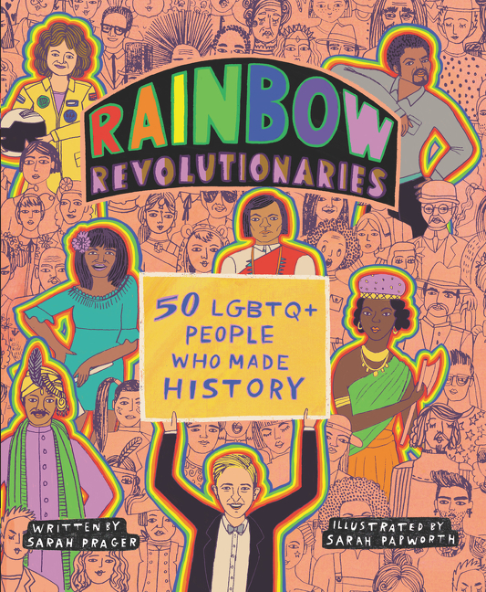 Rainbow Revolutionaries: Fifty LGBTQ+ People Who Made History