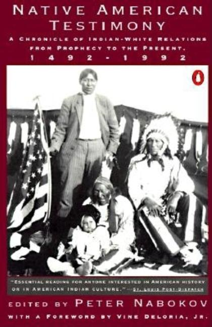 Native American Testimony: An Anthology of Indian and White Relations; First Encounter to Dispossession