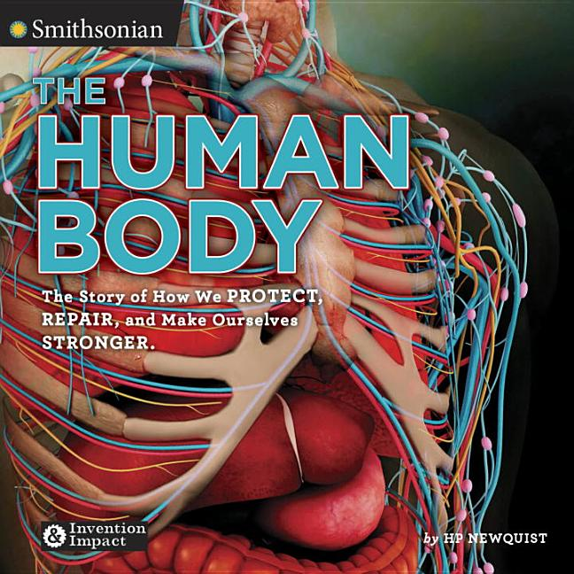 The Human Body: The Story of How We Protect, Repair, and Make Ourselves Stronger