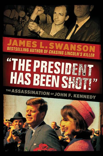 President Has Been Shot!, The: The Assassination of John F. Kennedy