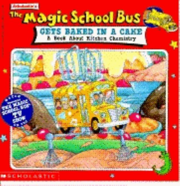 Magic School Bus Gets Baked in a Cake: A Book about Kitchen Chemistry