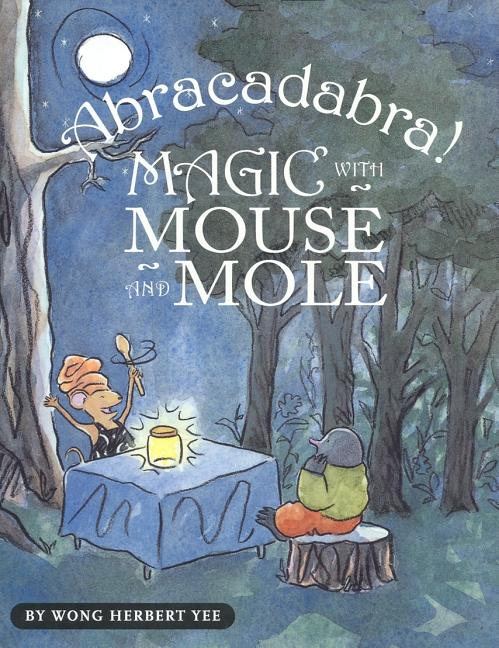 Abracadabra!: Magic with Mouse and Mole