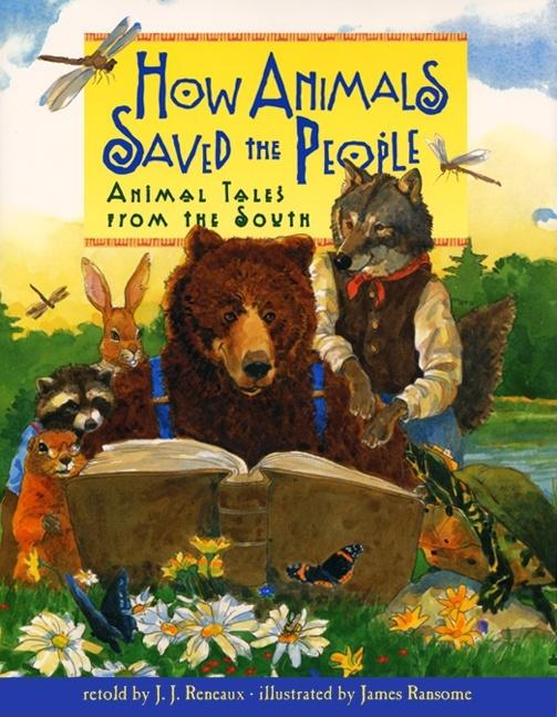 How Animals Saved the People: Animal Tales from the South