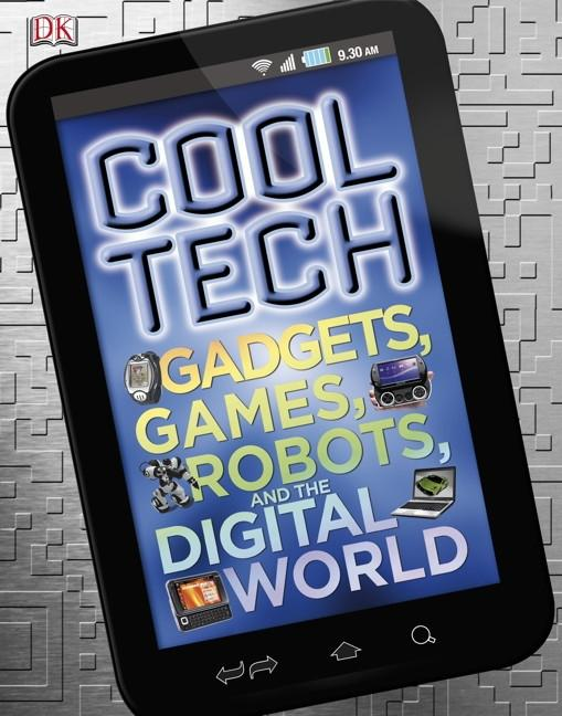 Cool Tech: Gadgets, Games, Robots, and the Digital World