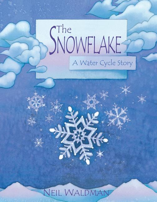 Snowflake, The: A Water Cycle Story