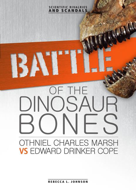 Battle of the Dinosaur Bones: Othniel Charles Marsh vs Edward Drinker Cope