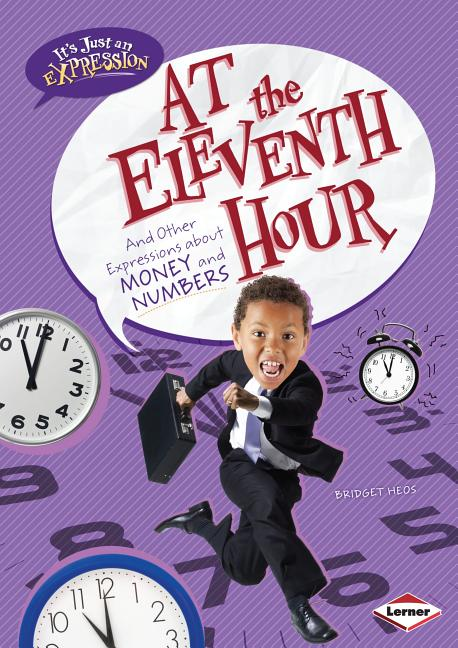 At the Eleventh Hour: And Other Expressions about Money and Numbers