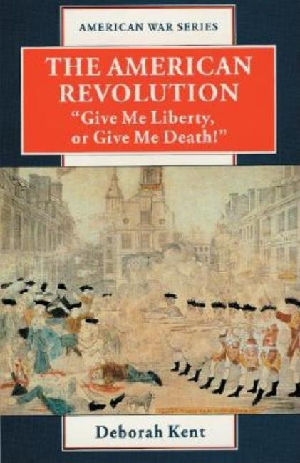 The American Revolution: Give Me Liberty or Give Me Death