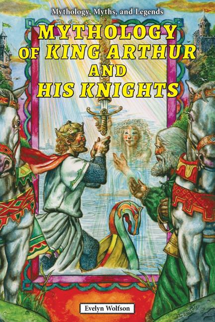 Mythology of King Arthur and His Knights