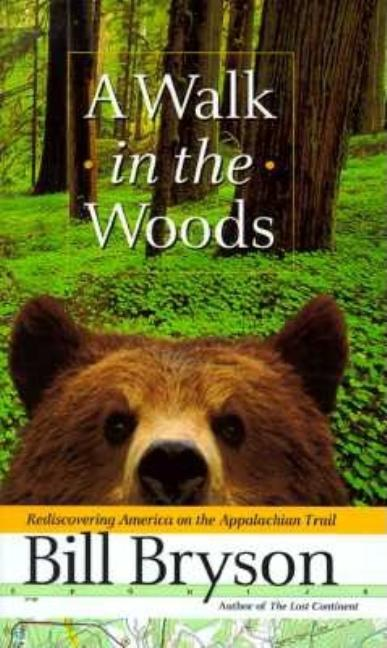 Walk in the Woods, A: Rediscovering America on the Appalachian Trail