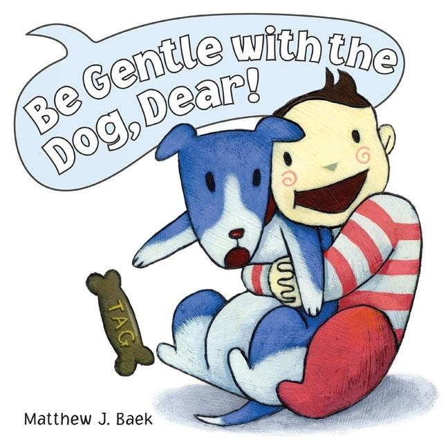 Be Gentle with the Dog, Dear!