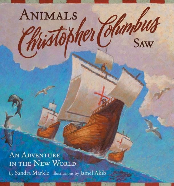 Animals Christopher Columbus Saw: An Adventure in the New World