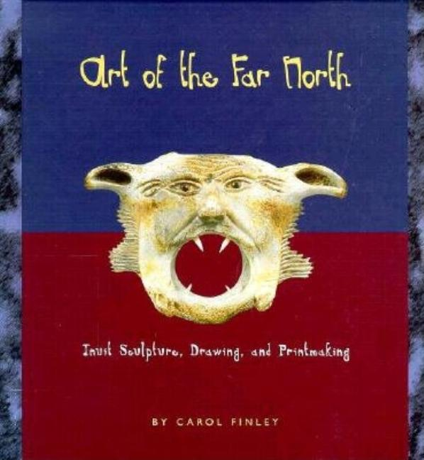Art of the Far North: Inuit Sculpture, Drawing, and Printmaking