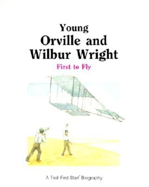 Young Orville and Wilbur Wright: First to Fly