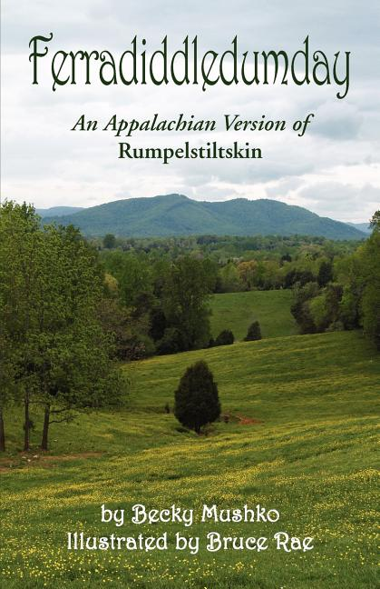Ferradiddledumday: An Appalachian Version of Rumpelstiltskin