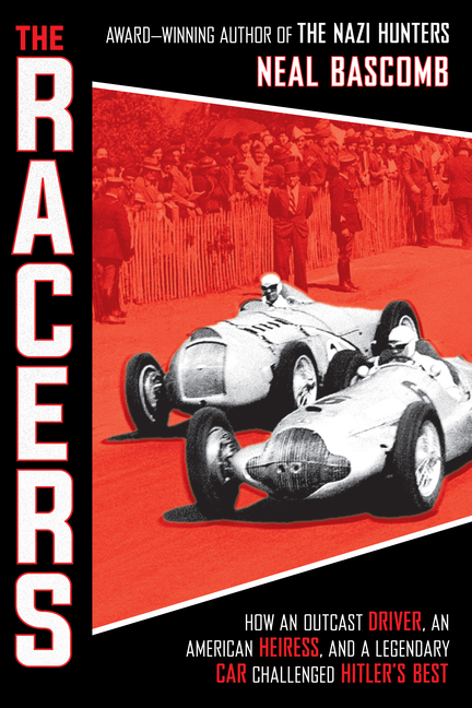 The Racers: How an Outcast Driver, an American Heiress, and a Legendary Car Challenged Hitler's Best