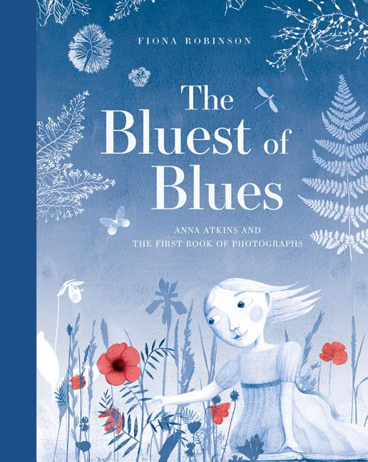 The Bluest of Blues: Anna Atkins and the First Book of Photographs