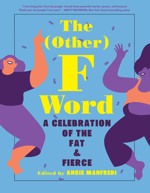 (Other) F Word, The: A Celebration of the Fat & Fierce