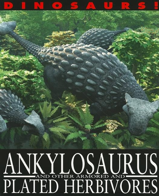 Ankylosaurus and Other Armored and Plated Herbivores