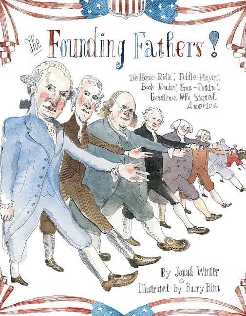 Founding Fathers!: Those Horse-Ridin', Fiddle-Playin', Book-Readin', Gun-Totin' Gentlemen Who Started America