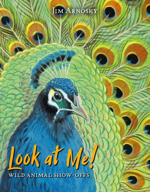Look at Me!: Wild Animal Show-Offs