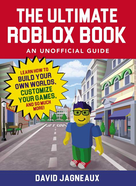 Ultimate Roblox Book: An Unofficial Guide: Learn How to Build Your Own Worlds, Customize Your Games, and So Much More!