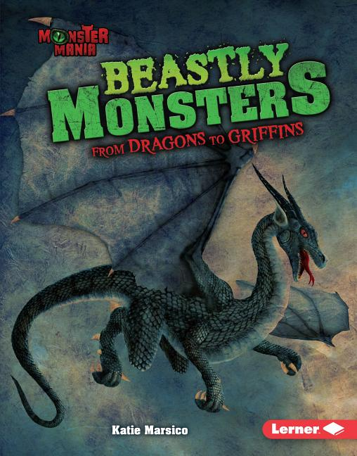 Beastly Monsters: From Dragons to Griffins