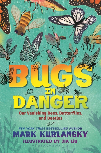 Bugs in Danger: Our Vanishing Bees, Butterflies, and Beetles