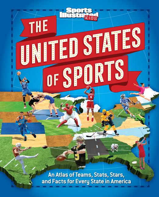 United States of Sports: An Atlas of Teams, Stats, Stars, and Facts for Every State in America