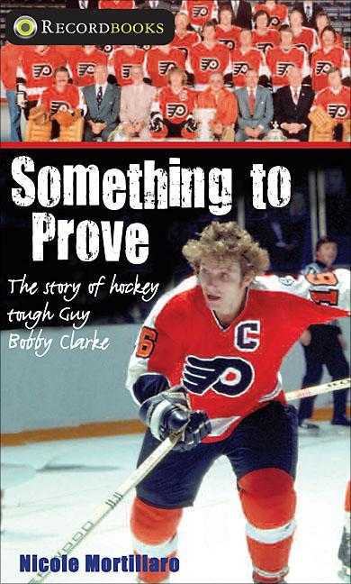 Something to Prove: The Story of Hockey Tough Guy Bobby Clarke