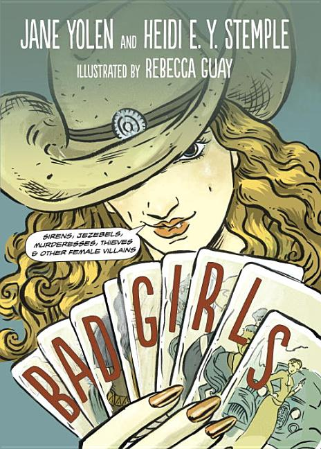 Bad Girls: Sirens, Jezebels, Murderesses, Thieves, and Other Female Villains
